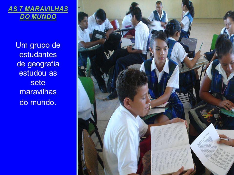 AS 7 MARAVILHAS DO MUNDO Um grupo de estudantes de geografia estudou as sete maravilhas do mundo.