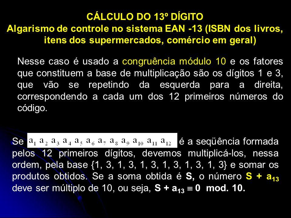 CÁLCULO DO 13º DÍGITO Algarismo de controle no sistema EAN -13 (ISBN dos livros, itens dos supermercados, comércio em geral)