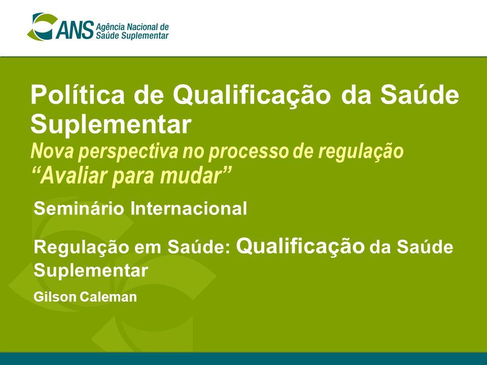 Política de Qualificação da Saúde Suplementar Nova perspectiva no processo de regulação Avaliar para mudar