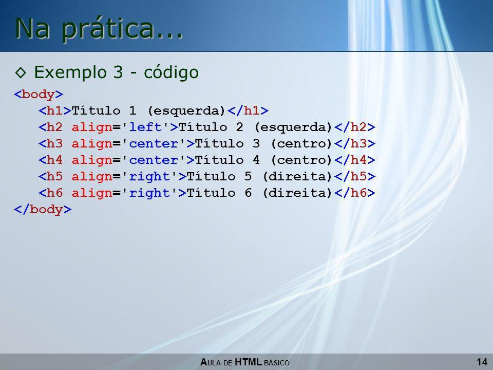 Na prática... Exemplo 3 - código <body>