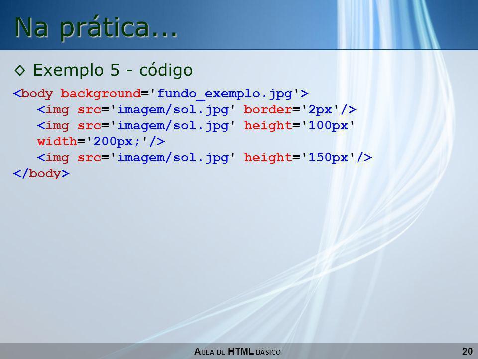 Na prática... Exemplo 5 - código