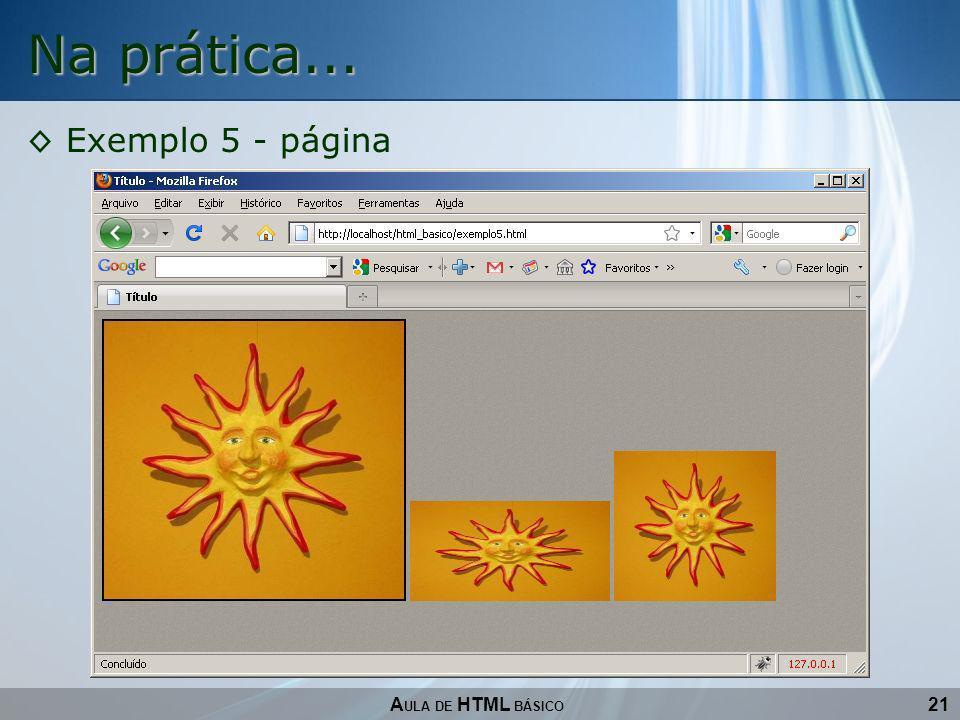 Na prática... Exemplo 5 - página AULA DE HTML BÁSICO 21