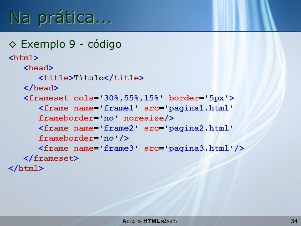Na prática... Exemplo 9 - código <html> <head>