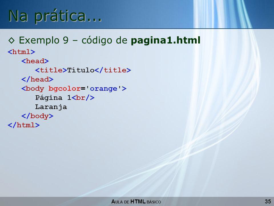 Na prática... Exemplo 9 – código de pagina1.html <html>