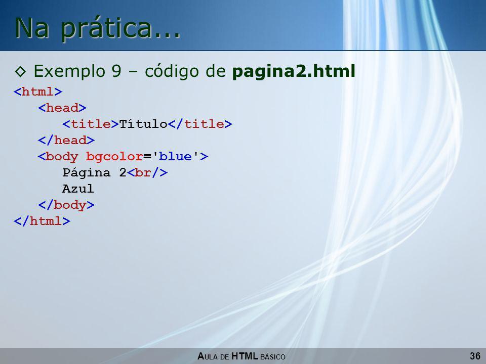 Na prática... Exemplo 9 – código de pagina2.html <html>