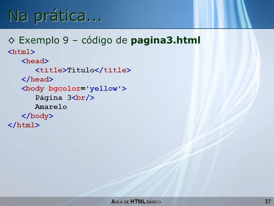 Na prática... Exemplo 9 – código de pagina3.html <html>