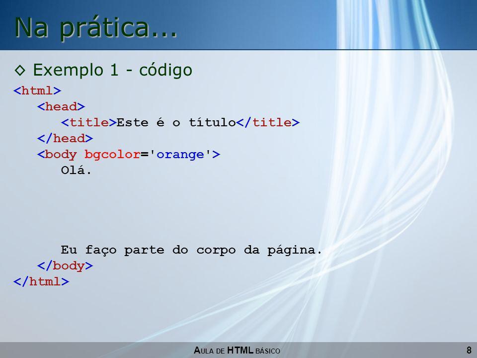 Na prática... Exemplo 1 - código <html> <head>