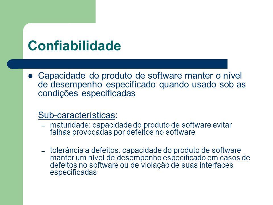 Confiabilidade Capacidade do produto de software manter o nível de desempenho especificado quando usado sob as condições especificadas.