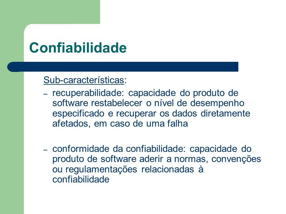 Confiabilidade Sub-características: