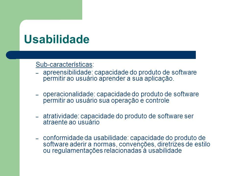 Usabilidade Sub-características: