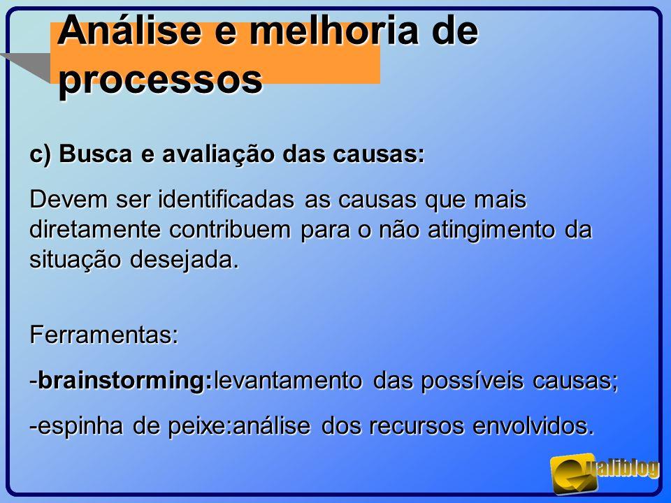 Análise e melhoria de processos c) Busca e avaliação das causas: