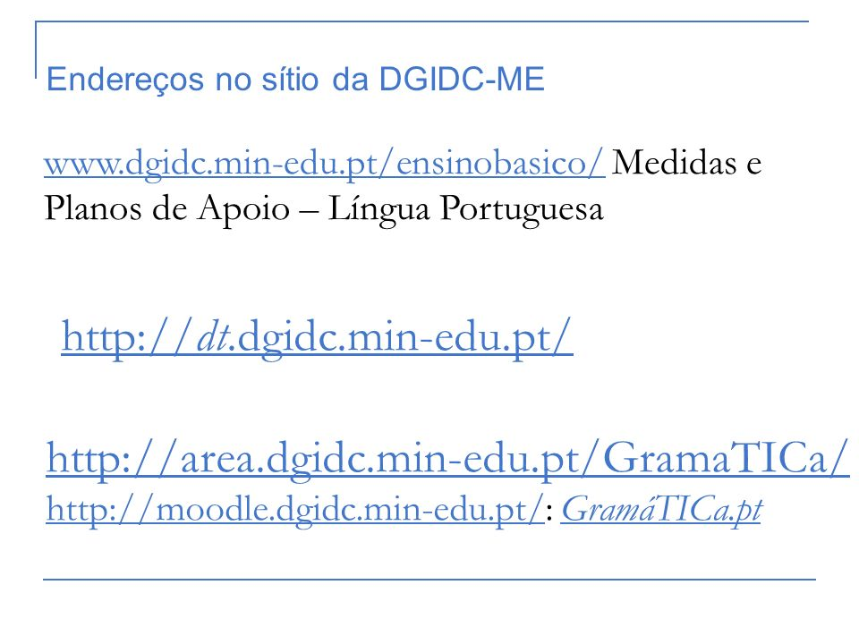 http://dt.dgidc.min-edu.pt/ http://area.dgidc.min-edu.pt/GramaTICa/