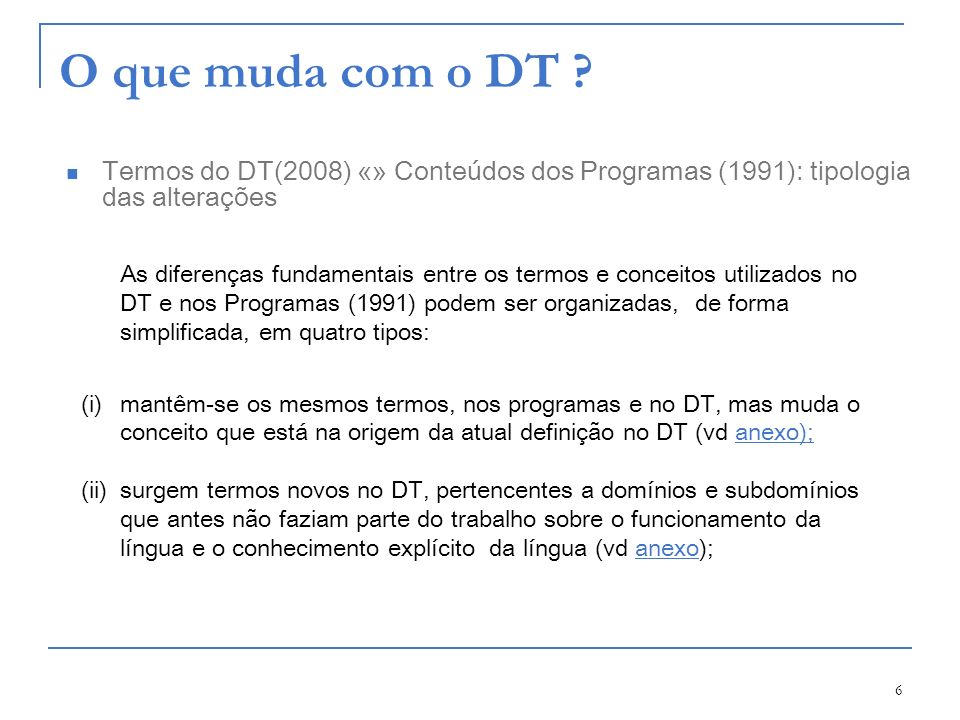 O que muda com o DT Termos do DT(2008) «» Conteúdos dos Programas (1991): tipologia das alterações.