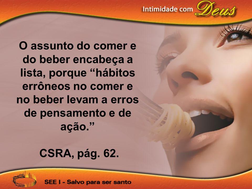 O assunto do comer e do beber encabeça a lista, porque hábitos errôneos no comer e no beber levam a erros de pensamento e de ação.