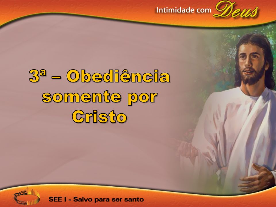 3ª – Obediência somente por Cristo
