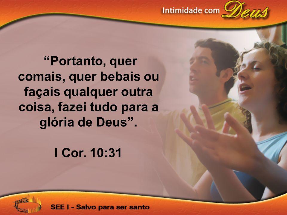 Portanto, quer comais, quer bebais ou façais qualquer outra coisa, fazei tudo para a glória de Deus .