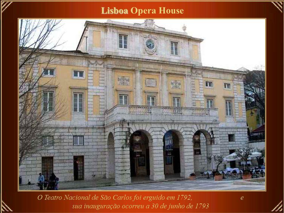 Lisboa Opera House O Teatro Nacional de São Carlos foi erguido em 1792, e sua inauguração ocorreu a 30 de junho de 1793.