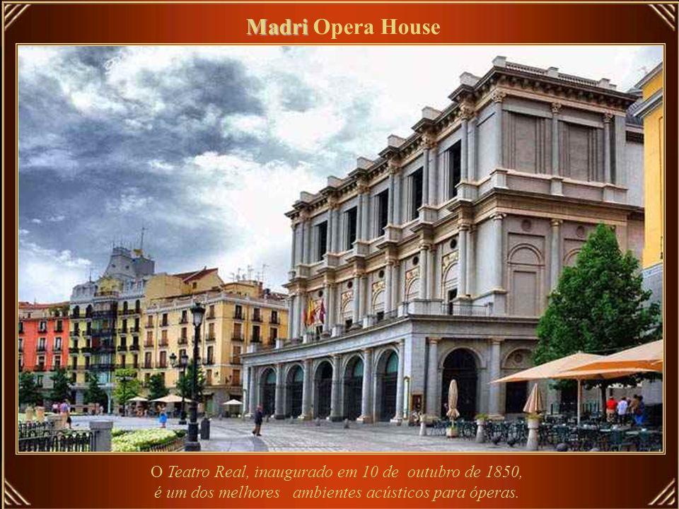 Madri Opera House O Teatro Real, inaugurado em 10 de outubro de 1850, é um dos melhores ambientes acústicos para óperas.