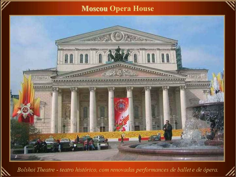Moscou Opera House Bolshoi Theatre - teatro histórico, com renovadas performances de ballet e de ópera.
