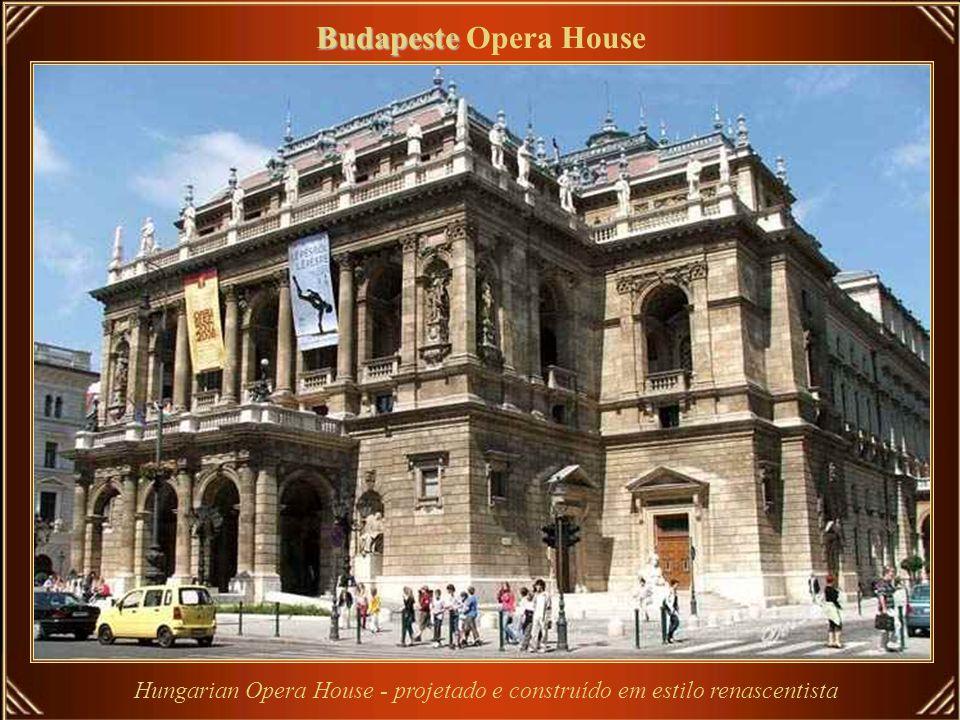 Hungarian Opera House - projetado e construído em estilo renascentista