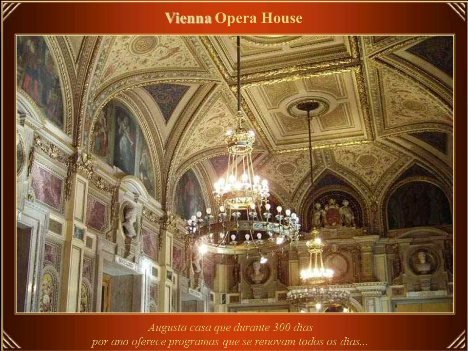 Vienna Opera House Augusta casa que durante 300 dias por ano oferece programas que se renovam todos os dias...