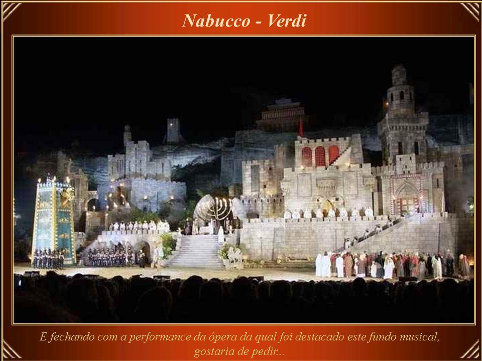 Nabucco - Verdi E fechando com a performance da ópera da qual foi destacado este fundo musical, gostaria de pedir...