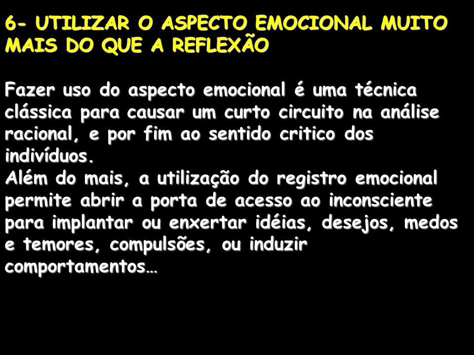6- UTILIZAR O ASPECTO EMOCIONAL MUITO MAIS DO QUE A REFLEXÃO