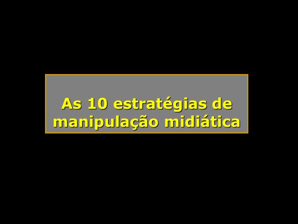 As 10 estratégias de manipulação midiática