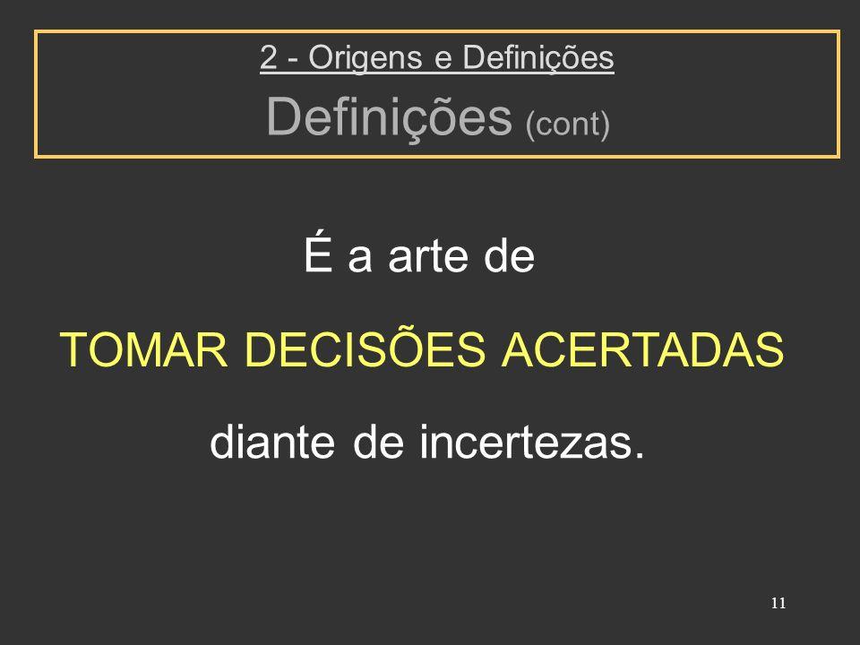Definições (cont) É a arte de TOMAR DECISÕES ACERTADAS