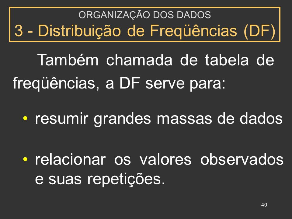 ORGANIZAÇÃO DOS DADOS 3 - Distribuição de Freqüências (DF)