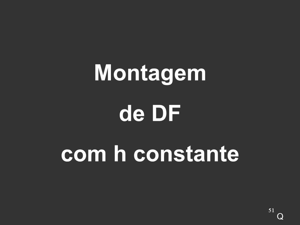 Montagem de DF com h constante