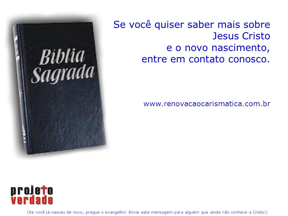 Se você quiser saber mais sobre Jesus Cristo e o novo nascimento,