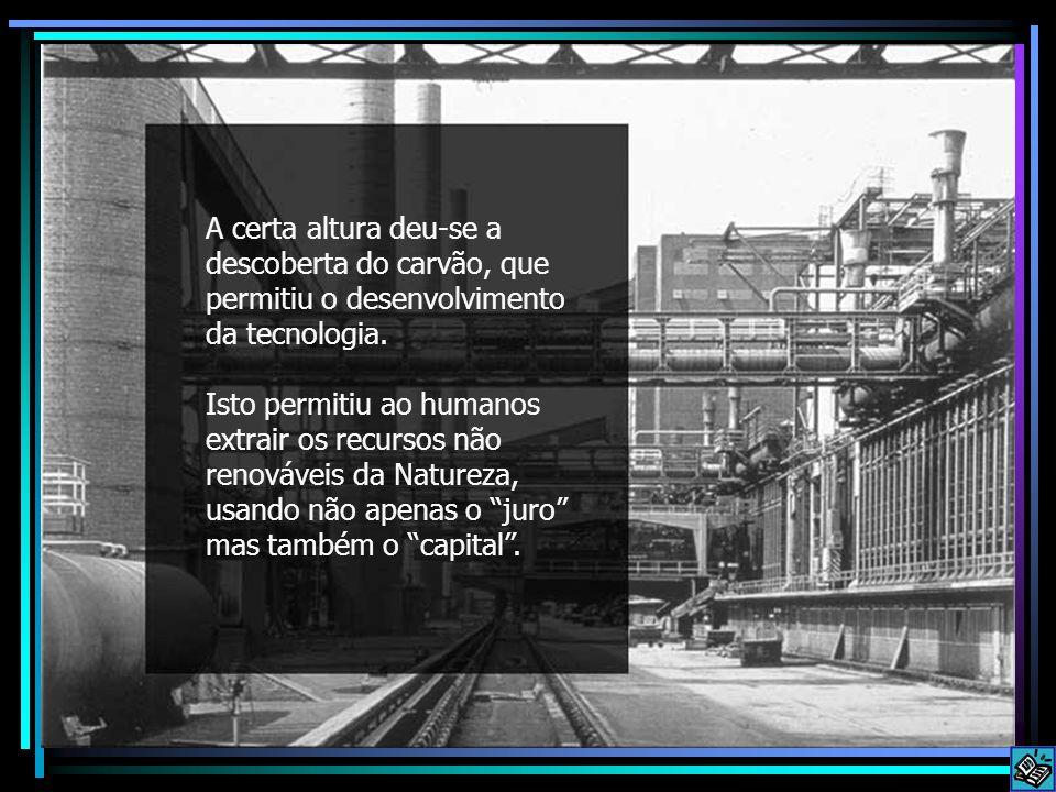 A certa altura deu-se a descoberta do carvão, que permitiu o desenvolvimento da tecnologia.