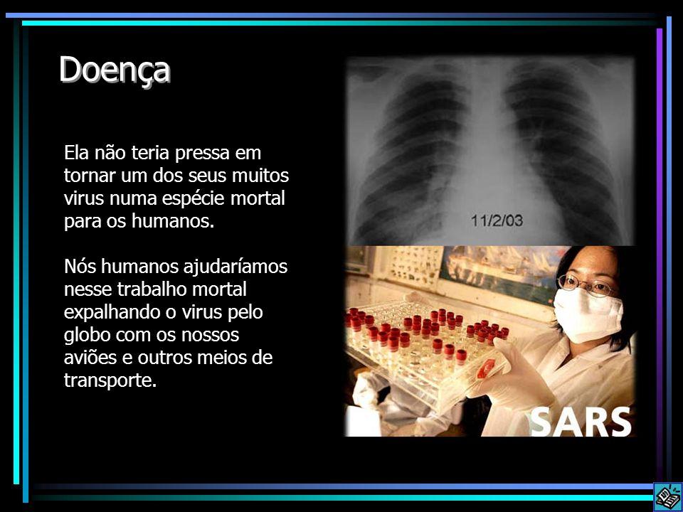 Doença Ela não teria pressa em tornar um dos seus muitos virus numa espécie mortal para os humanos.
