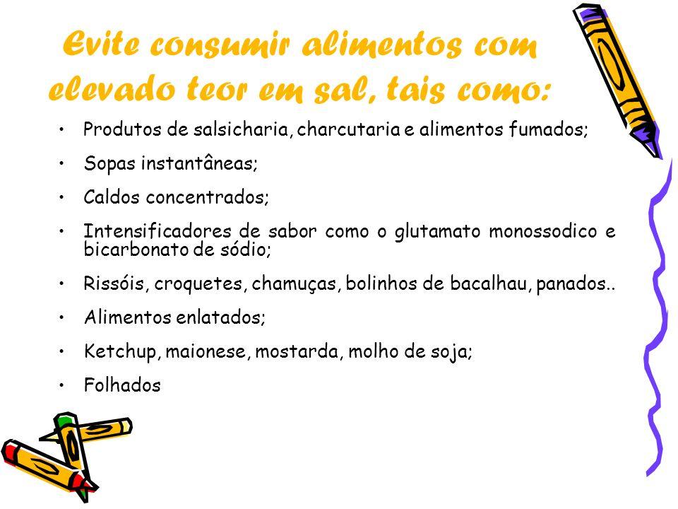 Evite consumir alimentos com elevado teor em sal, tais como: