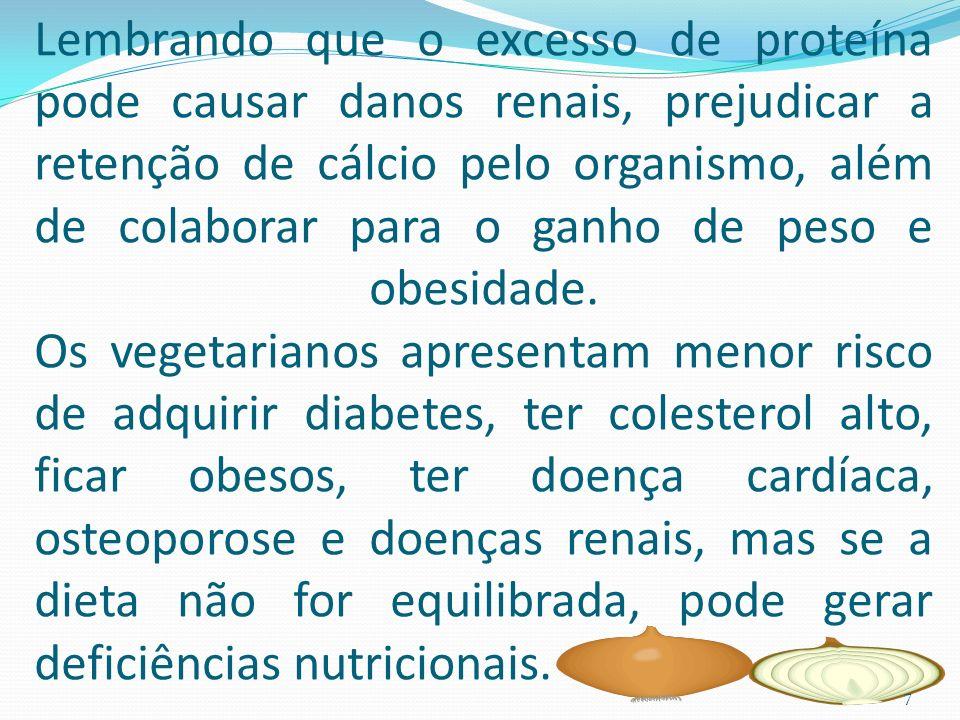 Lembrando que o excesso de proteína pode causar danos renais, prejudicar a retenção de cálcio pelo organismo, além de colaborar para o ganho de peso e obesidade.
