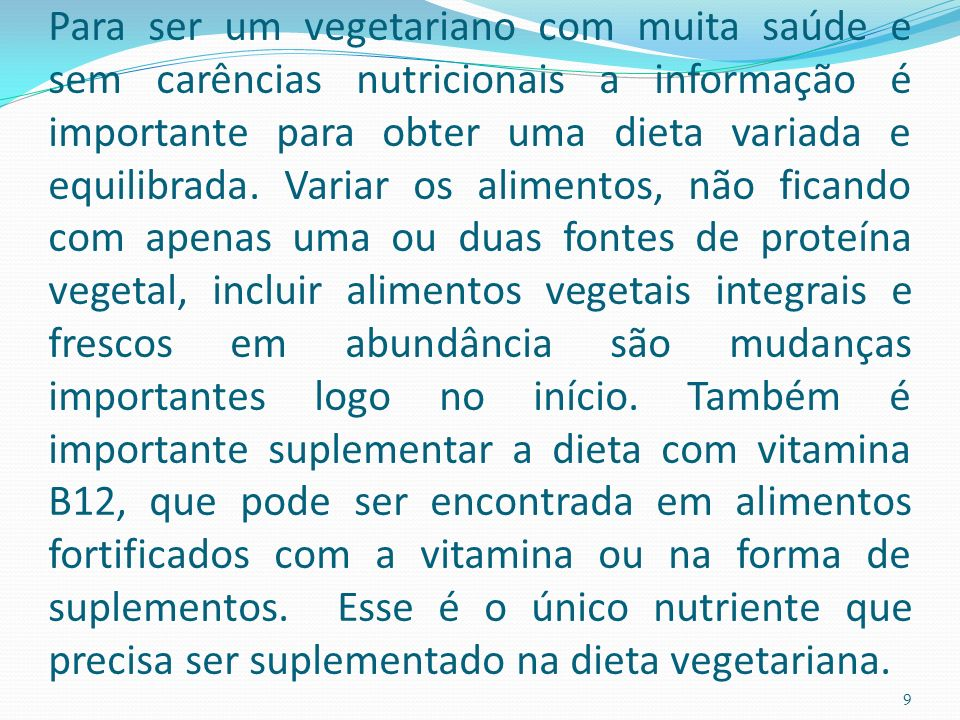 Para ser um vegetariano com muita saúde e sem carências nutricionais a informação é importante para obter uma dieta variada e equilibrada.
