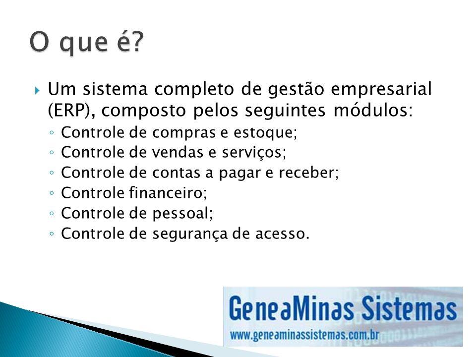 O que é Um sistema completo de gestão empresarial (ERP), composto pelos seguintes módulos: Controle de compras e estoque;