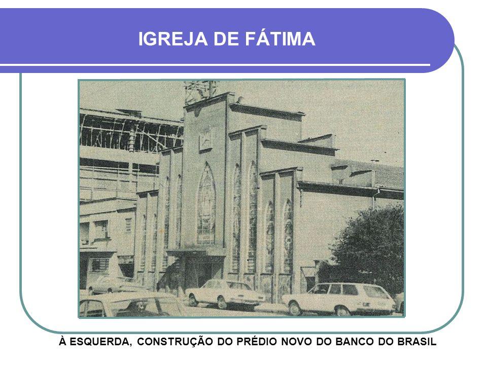 À ESQUERDA, CONSTRUÇÃO DO PRÉDIO NOVO DO BANCO DO BRASIL