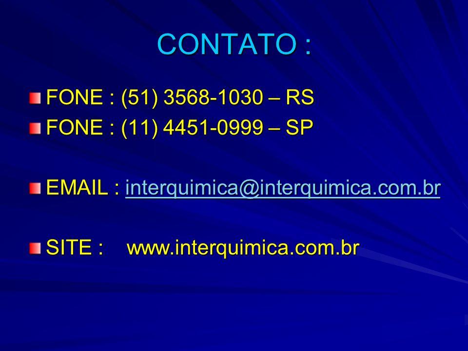 CONTATO : FONE : (51) 3568-1030 – RS FONE : (11) 4451-0999 – SP