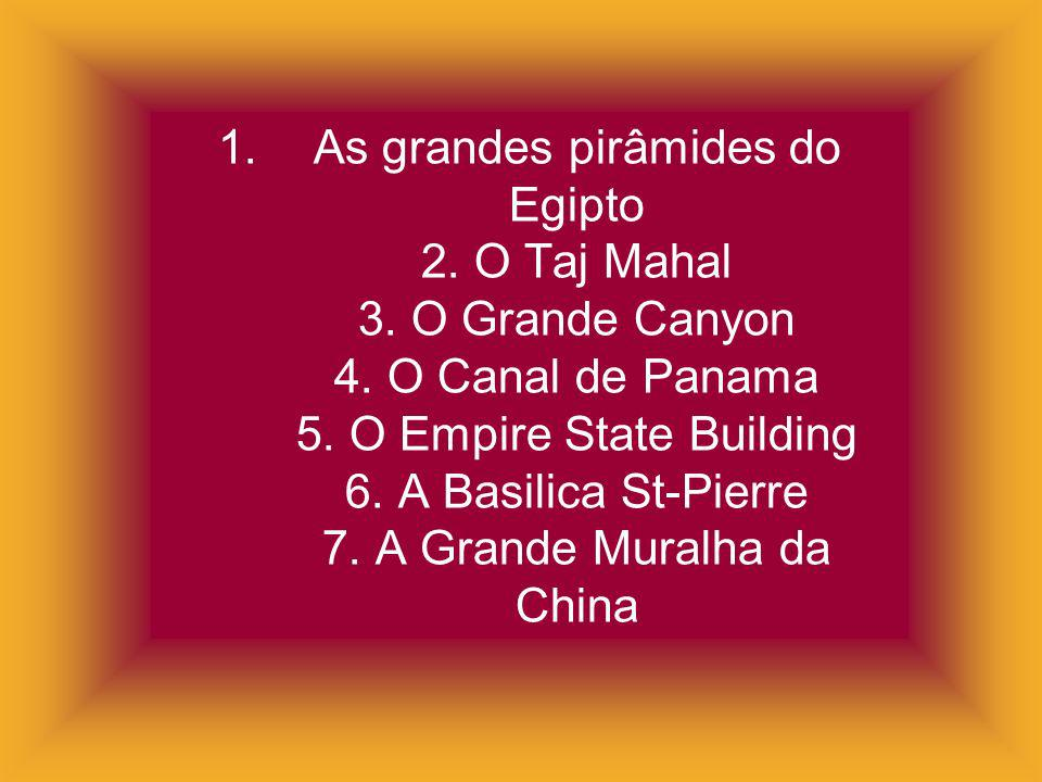 As grandes pirâmides do Egipto 2. O Taj Mahal 3. O Grande Canyon 4