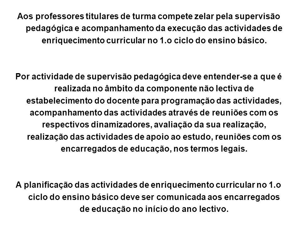 Aos professores titulares de turma compete zelar pela supervisão pedagógica e acompanhamento da execução das actividades de enriquecimento curricular no 1.o ciclo do ensino básico.