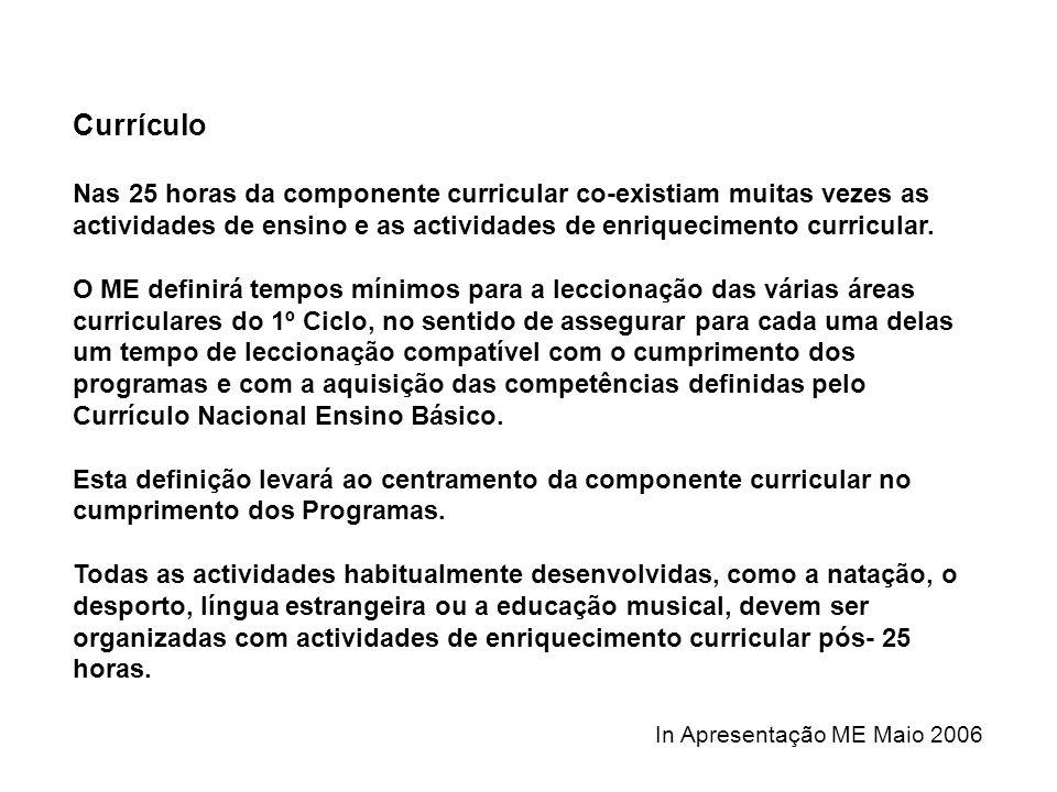 Currículo Nas 25 horas da componente curricular co-existiam muitas vezes as actividades de ensino e as actividades de enriquecimento curricular.