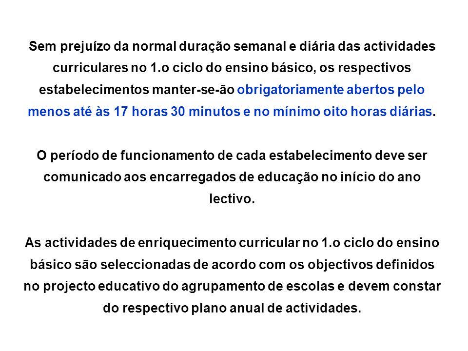 Sem prejuízo da normal duração semanal e diária das actividades curriculares no 1.o ciclo do ensino básico, os respectivos estabelecimentos manter-se-ão obrigatoriamente abertos pelo menos até às 17 horas 30 minutos e no mínimo oito horas diárias.