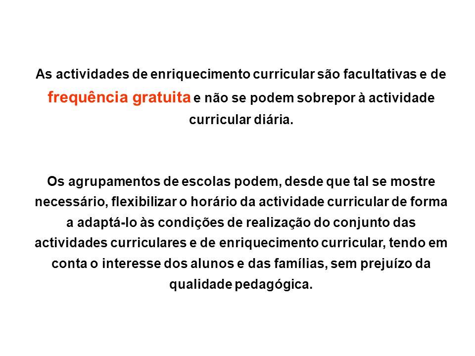 As actividades de enriquecimento curricular são facultativas e de frequência gratuita e não se podem sobrepor à actividade curricular diária.