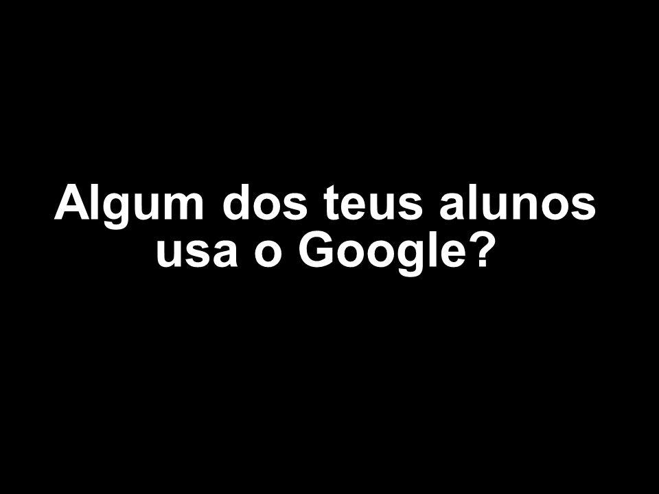 Algum dos teus alunos usa o Google