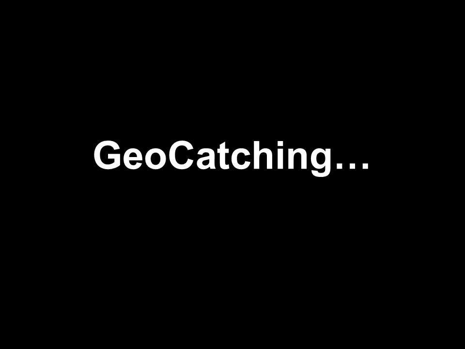 GeoCatching…