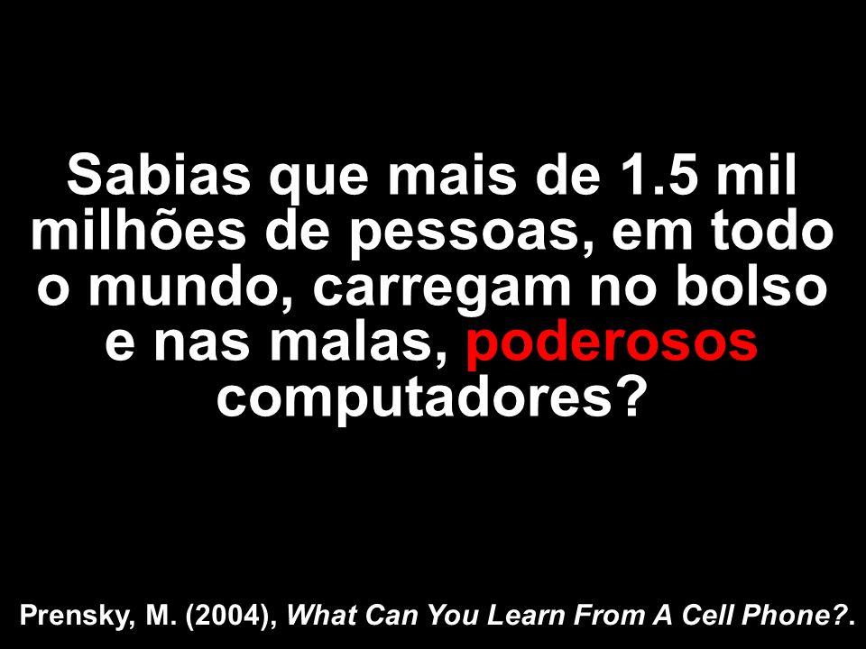 Sabias que mais de 1.5 mil milhões de pessoas, em todo o mundo, carregam no bolso e nas malas, poderosos computadores