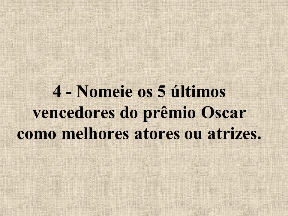 4 - Nomeie os 5 últimos vencedores do prêmio Oscar como melhores atores ou atrizes.