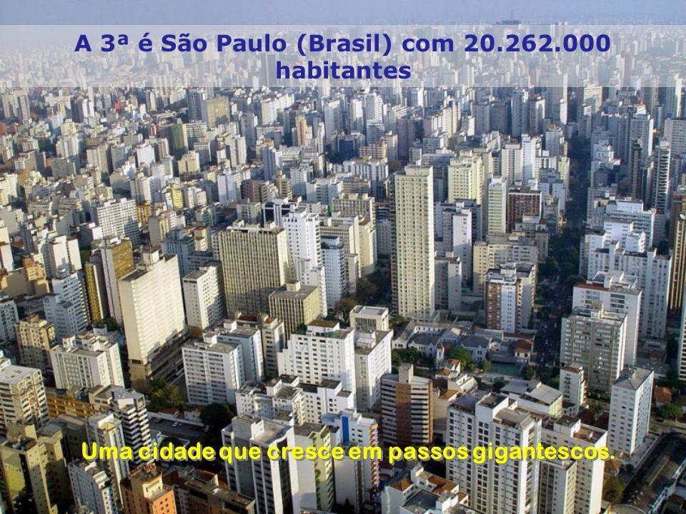 A 3ª é São Paulo (Brasil) com 20.262.000 habitantes